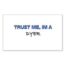 Trust Me I'm a Dyer Rectangle Decal