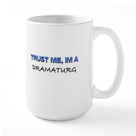 Trust Me I'm a Dramaturg Large Mug
