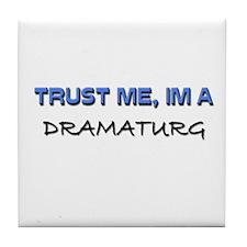 Trust Me I'm a Dramaturg Tile Coaster