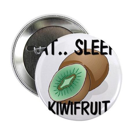 "Eat ... Sleep ... KIWIFRUIT 2.25"" Button"
