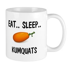 Eat ... Sleep ... KUMQUATS Mug