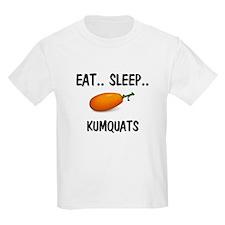 Eat ... Sleep ... KUMQUATS T-Shirt