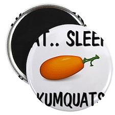 Eat ... Sleep ... KUMQUATS Magnet