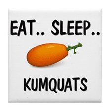 Eat ... Sleep ... KUMQUATS Tile Coaster