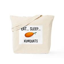 Eat ... Sleep ... KUMQUATS Tote Bag