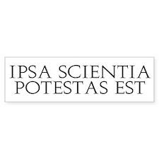 Ipsa Scientia Potestas Est Bumper Bumper Sticker
