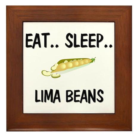 Eat ... Sleep ... LIMA BEANS Framed Tile