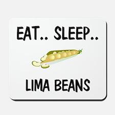 Eat ... Sleep ... LIMA BEANS Mousepad