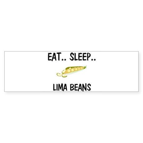 Eat ... Sleep ... LIMA BEANS Bumper Sticker