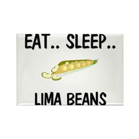 Eat ... Sleep ... LIMA BEANS Rectangle Magnet (10