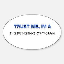 Trust Me I'm a Dispensing Optician Oval Decal