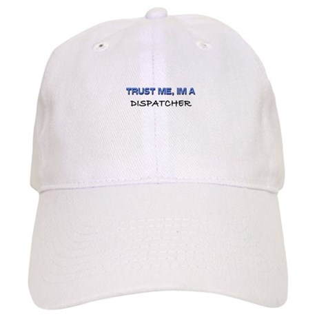 Trust Me I'm a Dispatcher Cap