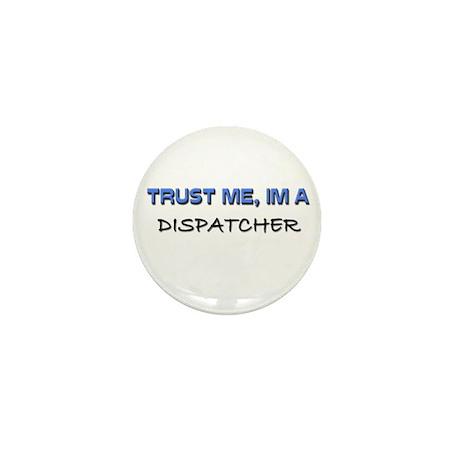 Trust Me I'm a Dispatcher Mini Button