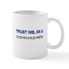 Trust Me I'm a Dishwasher Mug