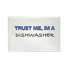 Trust Me I'm a Dishwasher Rectangle Magnet