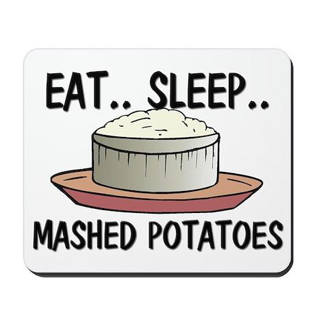 Eat ... Sleep ... MASHED POTATOES Mousepad