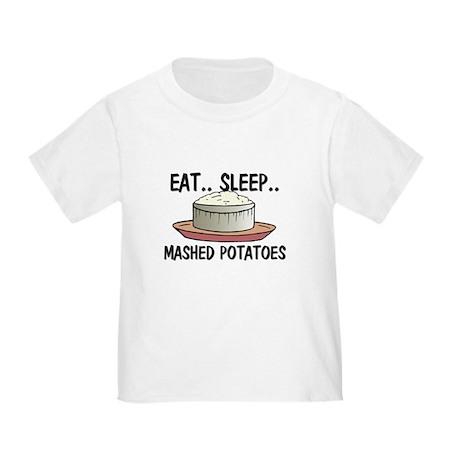 Eat ... Sleep ... MASHED POTATOES Toddler T