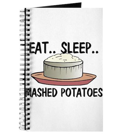 Eat ... Sleep ... MASHED POTATOES Journal