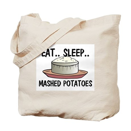 Eat ... Sleep ... MASHED POTATOES Tote Bag