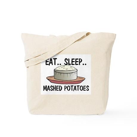 Eat ... Sleep ... MASHED POTATOES Tote Bag