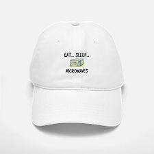 Eat ... Sleep ... MICROWAVES Baseball Baseball Cap
