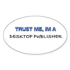 Trust Me I'm a Desktop Publisher Oval Decal