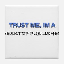 Trust Me I'm a Desktop Publisher Tile Coaster