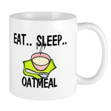 Eat ... Sleep ... OATMEAL Mug