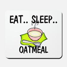 Eat ... Sleep ... OATMEAL Mousepad