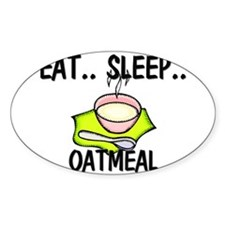 Eat ... Sleep ... OATMEAL Oval Decal