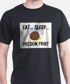 Eat ... Sleep ... PASSION FRUIT T-Shirt