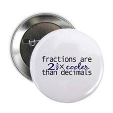 "Fractions cooler than Decimals 2.25"" Button"