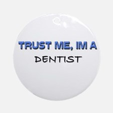 Trust Me I'm a Dentist Ornament (Round)