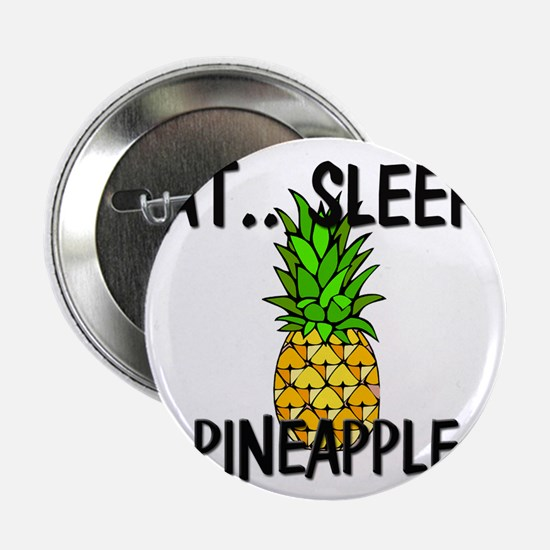 "Eat ... Sleep ... PINEAPPLE 2.25"" Button"