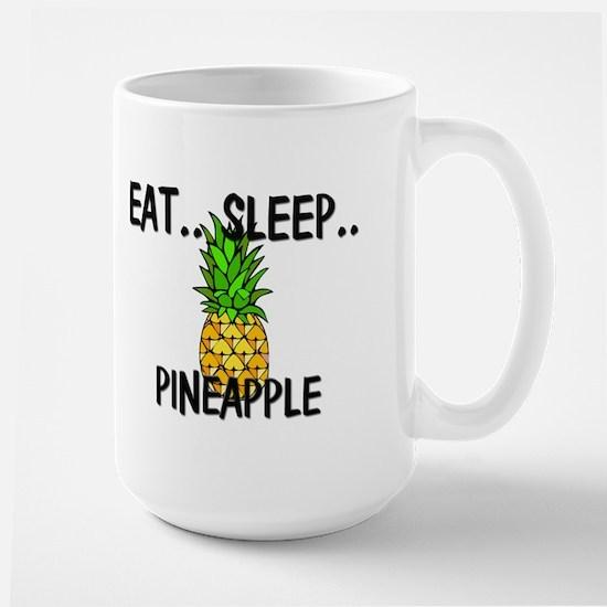 Eat ... Sleep ... PINEAPPLE Large Mug
