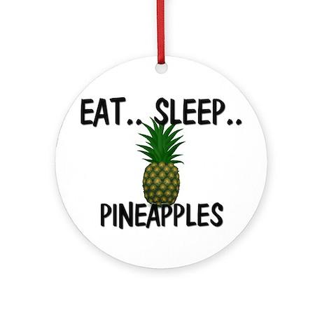 Eat ... Sleep ... PINEAPPLES Ornament (Round)