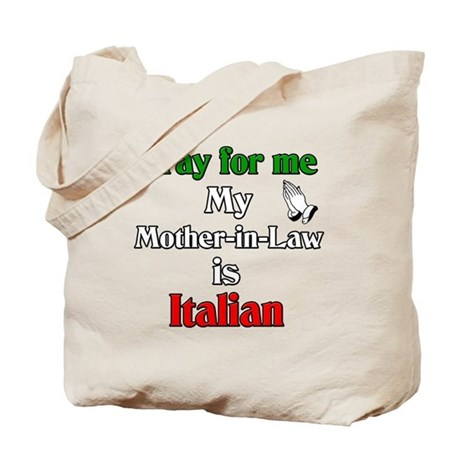 Pray for me my Mother-in-Law is Italain Tote Bag