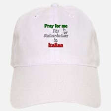 Pray for me my Mother-in-Law is Italain Baseball Baseball Cap