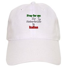 Pray for me my Mother-in-Law is Italain Baseball Cap