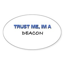 Trust Me I'm a Deacon Oval Decal