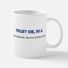 Trust Me I'm a Database Administrator Mug