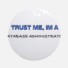 Trust Me I'm a Database Administrator Ornament (Ro
