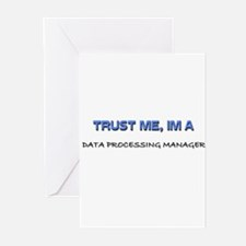 Trust Me I'm a Data Processing Manager Greeting Ca