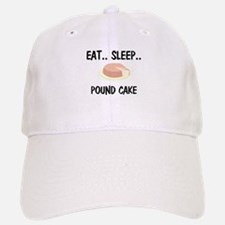 Eat ... Sleep ... POUND CAKE Baseball Baseball Cap