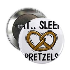 "Eat ... Sleep ... PRETZELS 2.25"" Button"