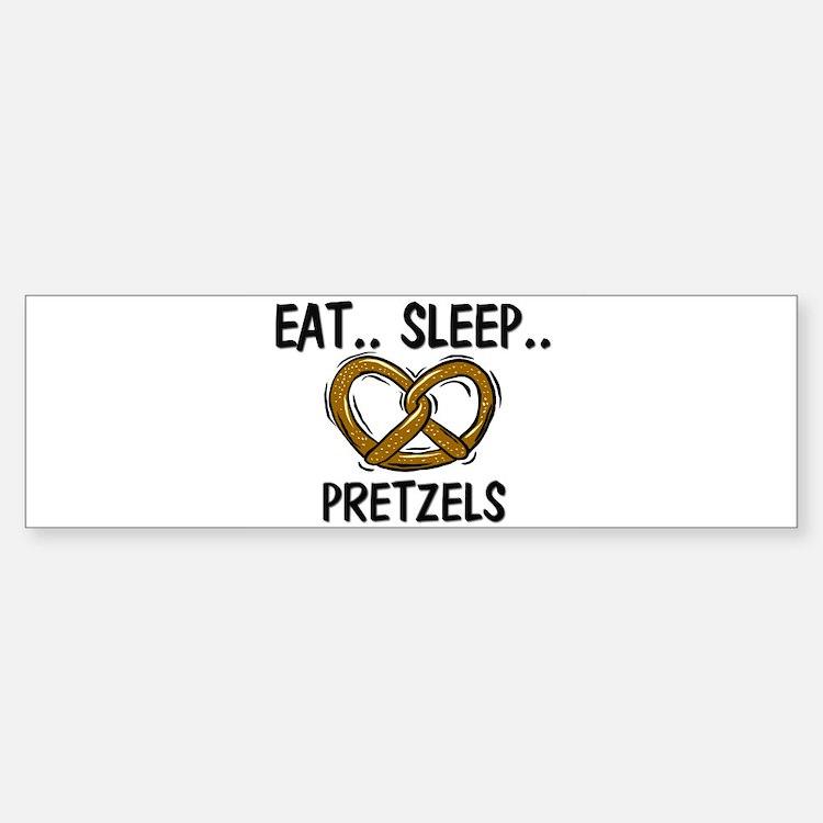 Eat ... Sleep ... PRETZELS Bumper Bumper Bumper Sticker