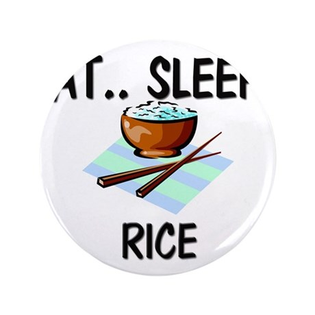 """Eat ... Sleep ... RICE 3.5"""" Button"""