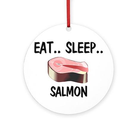 Eat ... Sleep ... SALMON Ornament (Round)
