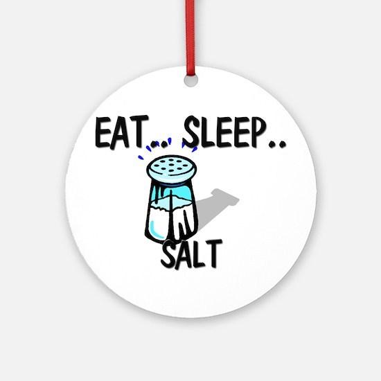 Eat ... Sleep ... SALT Ornament (Round)