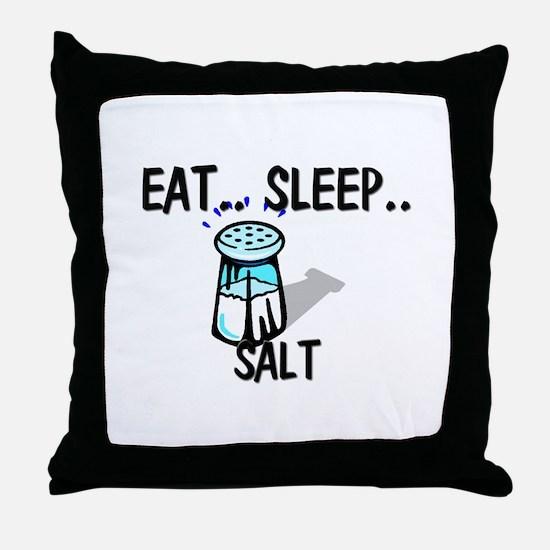Eat ... Sleep ... SALT Throw Pillow